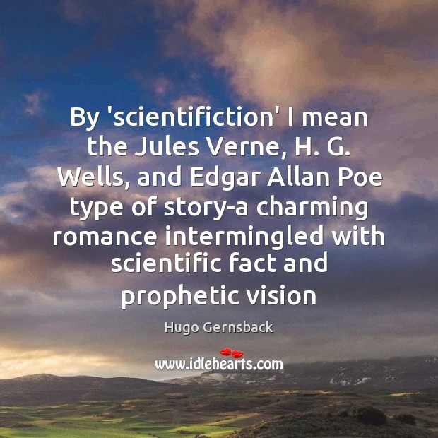 Image, By 'scientifiction' I mean the Jules Verne, H. G. Wells, and Edgar