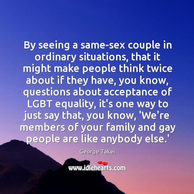 Image, By seeing a same-sex couple in ordinary situations, that it might make