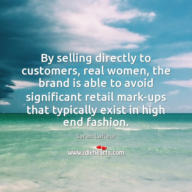 By selling directly to customers, real women, the brand is able to Image