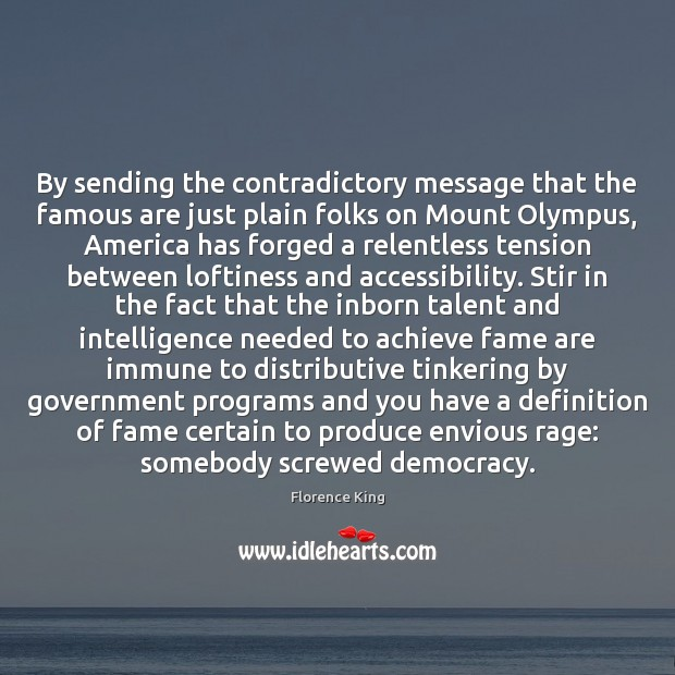 By sending the contradictory message that the famous are just plain folks Florence King Picture Quote