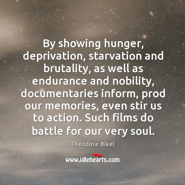 By showing hunger, deprivation, starvation and brutality, as well as endurance and nobility Image