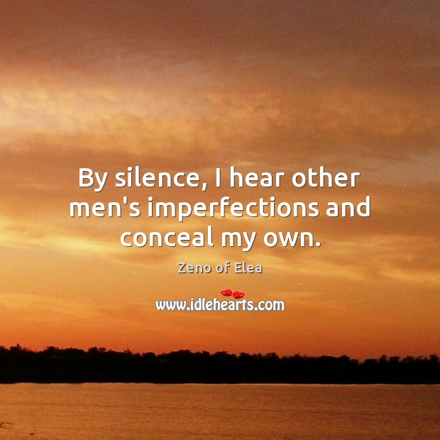 By silence, I hear other men's imperfections and conceal my own. Image