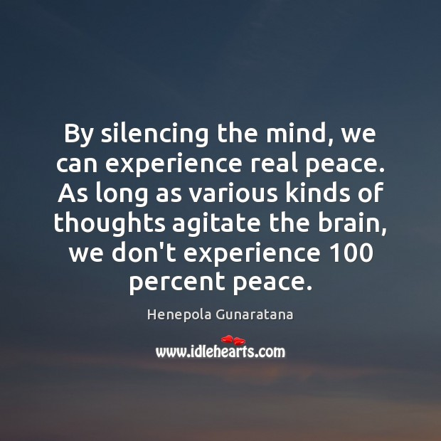 Image, By silencing the mind, we can experience real peace. As long as