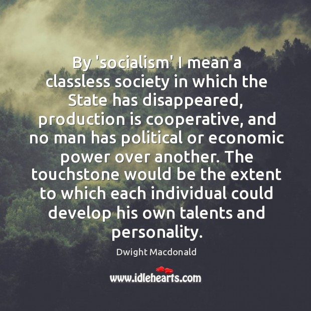 By 'socialism' I mean a classless society in which the State has Image