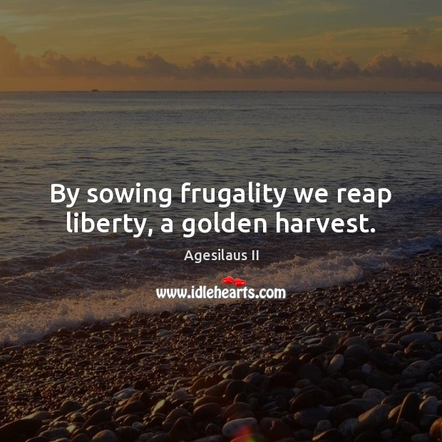 Image, By sowing frugality we reap liberty, a golden harvest.