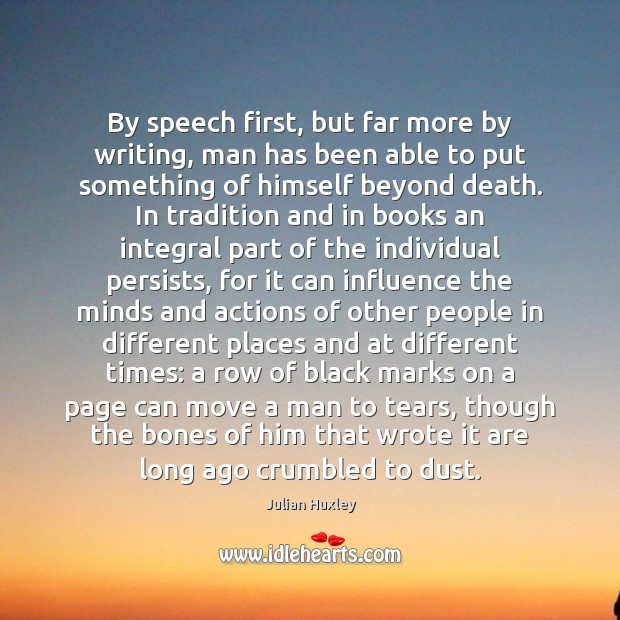 By speech first, but far more by writing, man has been able Image