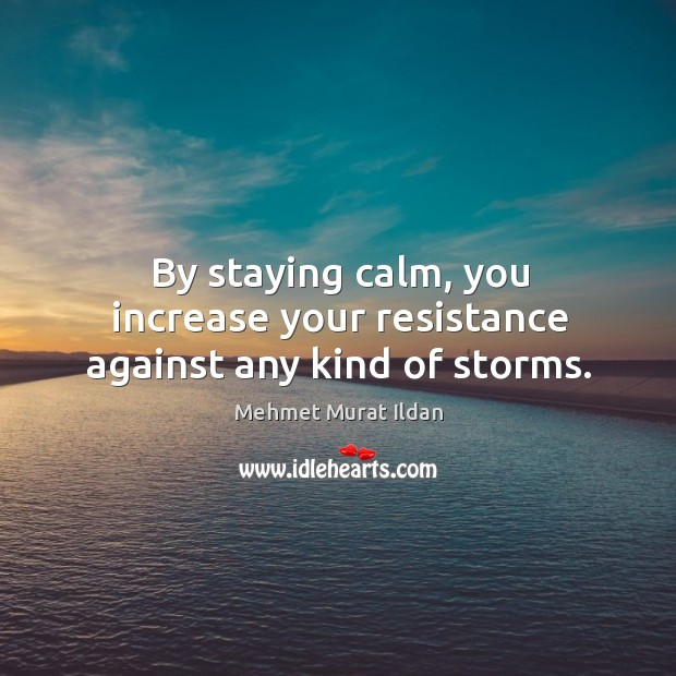 Image, By staying calm, you increase your resistance against any kind of storms.