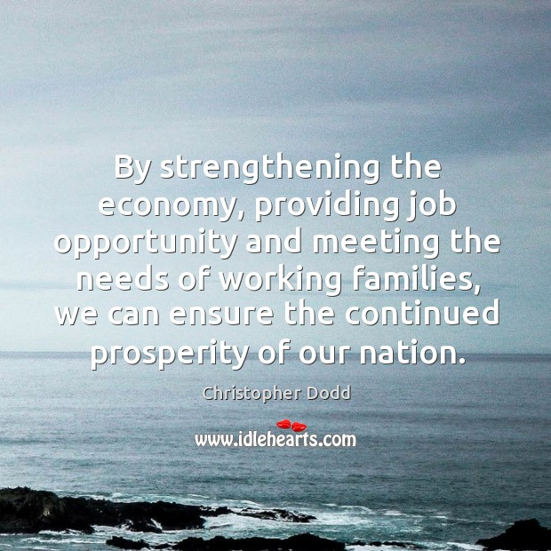 By strengthening the economy, providing job opportunity and meeting the needs of working families Image
