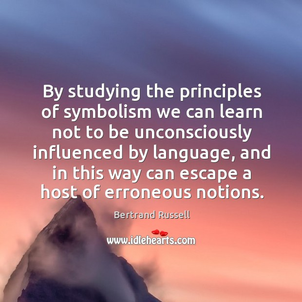 By studying the principles of symbolism we can learn not to be unconsciously influenced by language.. Image