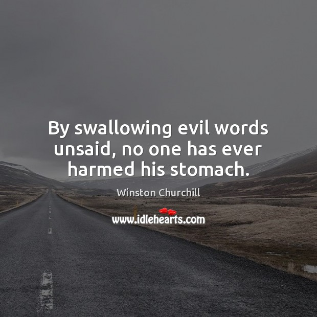 By swallowing evil words unsaid, no one has ever harmed his stomach. Image