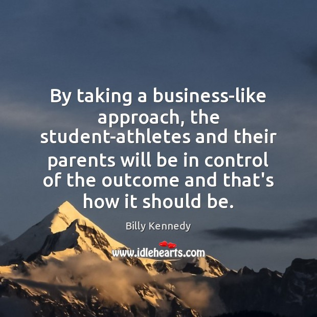 By taking a business-like approach, the student-athletes and their parents will be Image