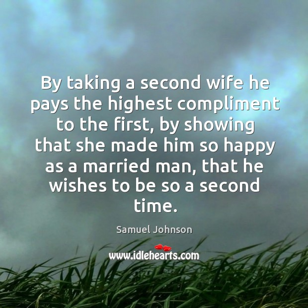 Image, By taking a second wife he pays the highest compliment to the first
