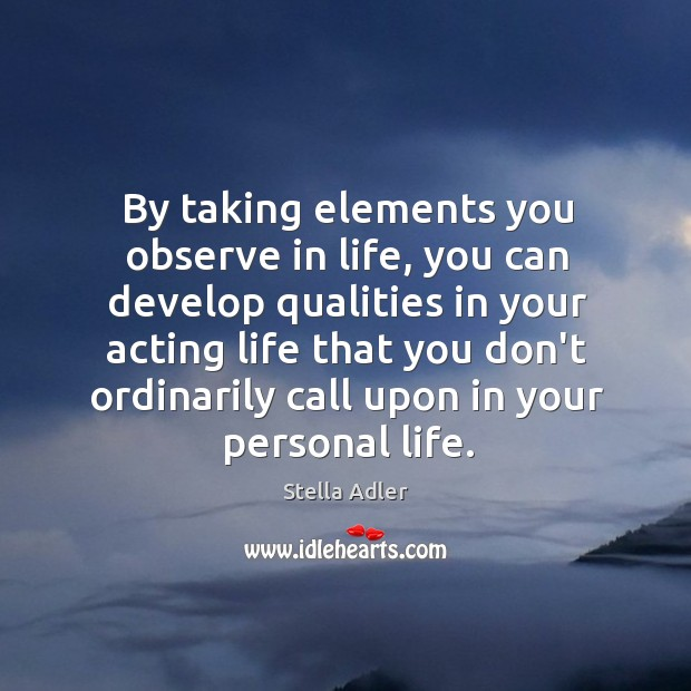 Image, By taking elements you observe in life, you can develop qualities in