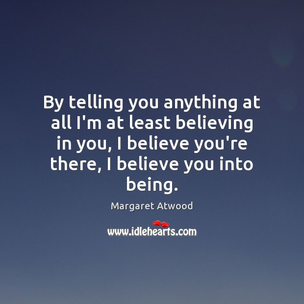 By telling you anything at all I'm at least believing in you, Image