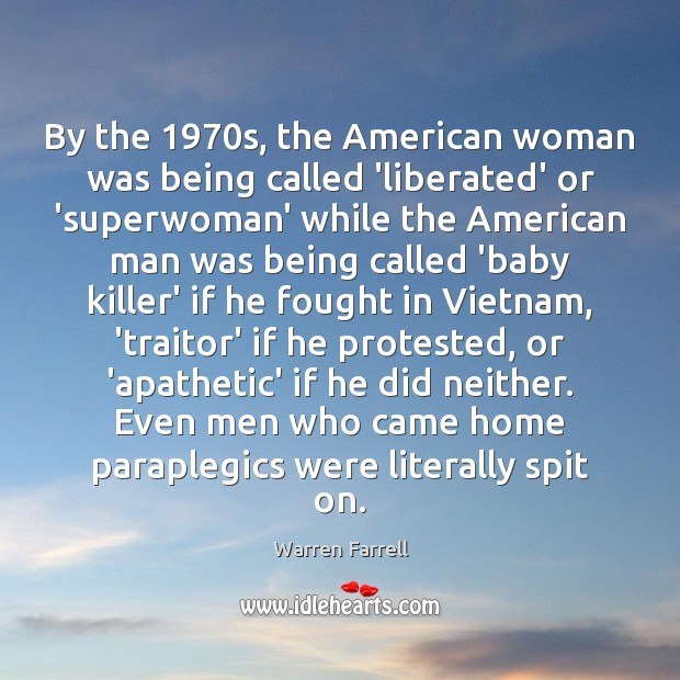By the 1970s, the American woman was being called 'liberated' or 'superwoman' Warren Farrell Picture Quote