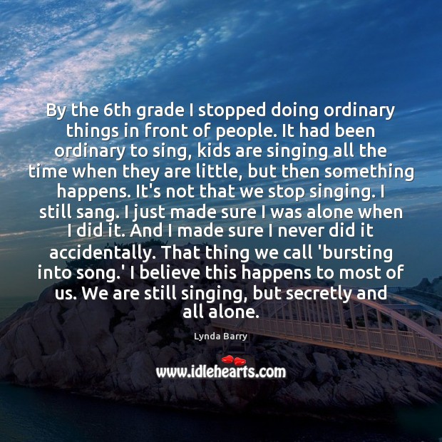 By the 6th grade I stopped doing ordinary things in front of Image
