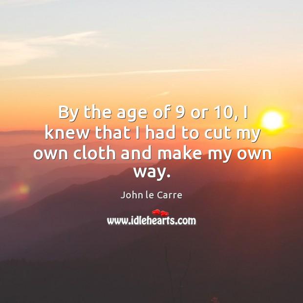 By the age of 9 or 10, I knew that I had to cut my own cloth and make my own way. Image