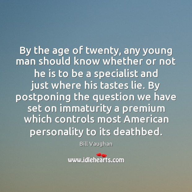 By the age of twenty, any young man should know whether or Bill Vaughan Picture Quote