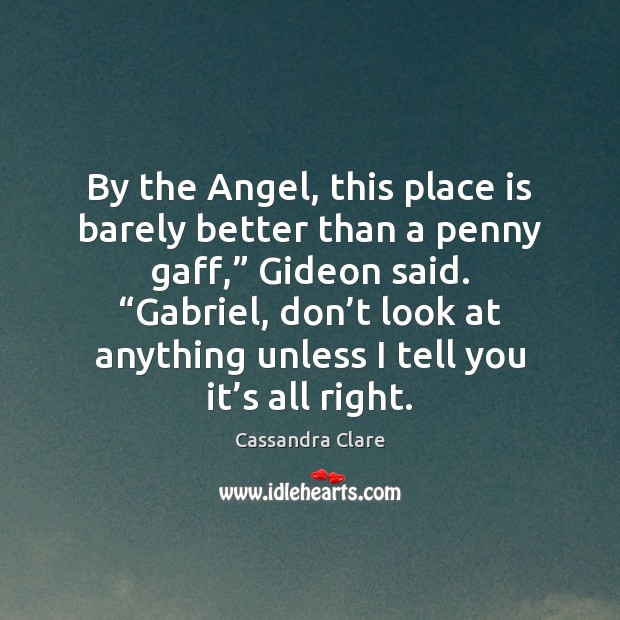 """By the Angel, this place is barely better than a penny gaff,"""" Cassandra Clare Picture Quote"""