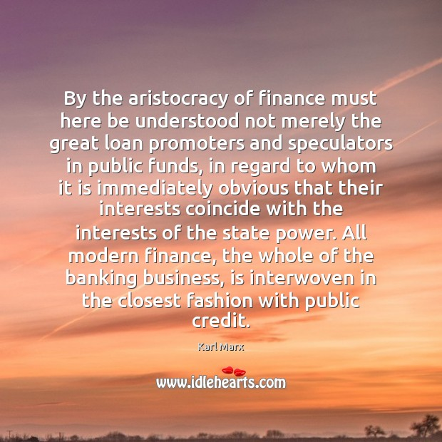 By the aristocracy of finance must here be understood not merely the Finance Quotes Image