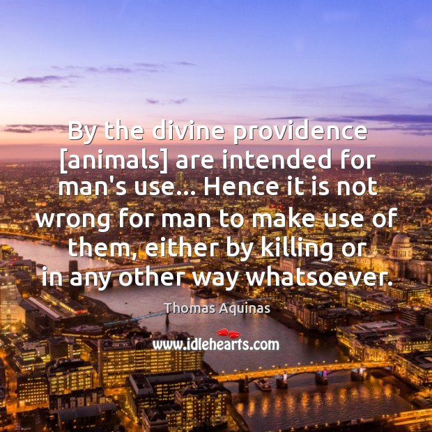 Image, By the divine providence [animals] are intended for man's use… Hence it