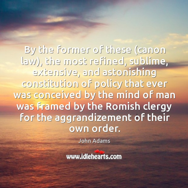 Image, By the former of these (canon law), the most refined, sublime, extensive,