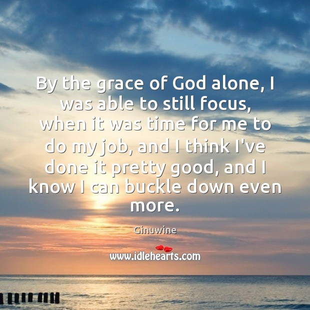 By the grace of God alone, I was able to still focus, Image