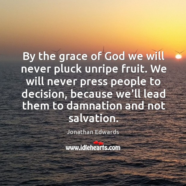 By the grace of God we will never pluck unripe fruit. We Image