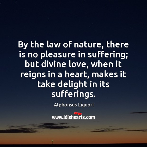 Image, By the law of nature, there is no pleasure in suffering; but