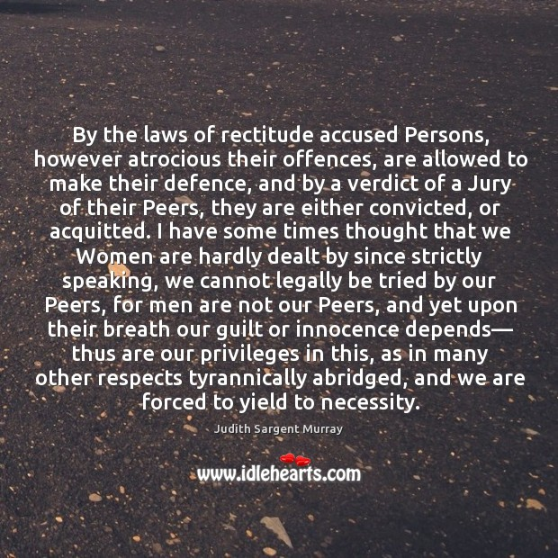 Image, By the laws of rectitude accused Persons, however atrocious their offences, are