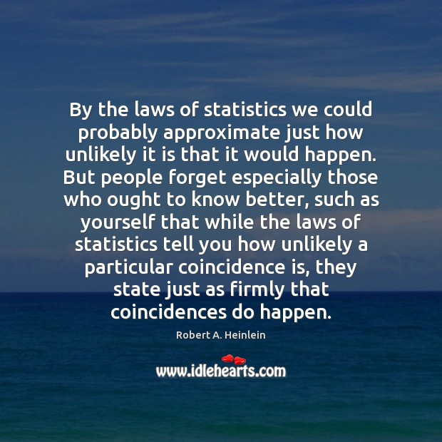 Image, By the laws of statistics we could probably approximate just how unlikely