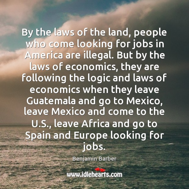 By the laws of the land, people who come looking for jobs Image