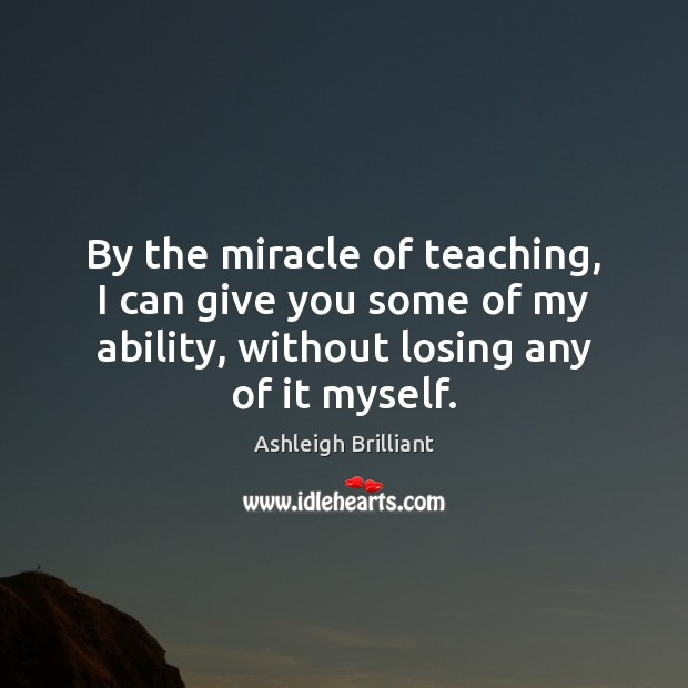 By the miracle of teaching, I can give you some of my Image