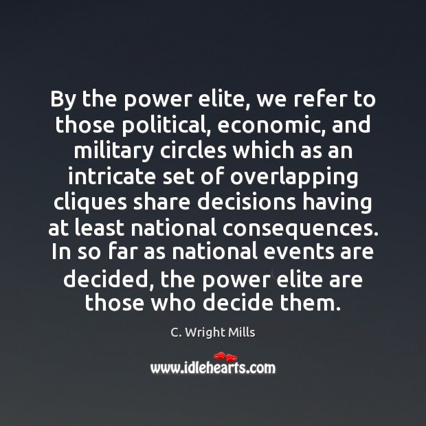 By the power elite, we refer to those political, economic, and military C. Wright Mills Picture Quote