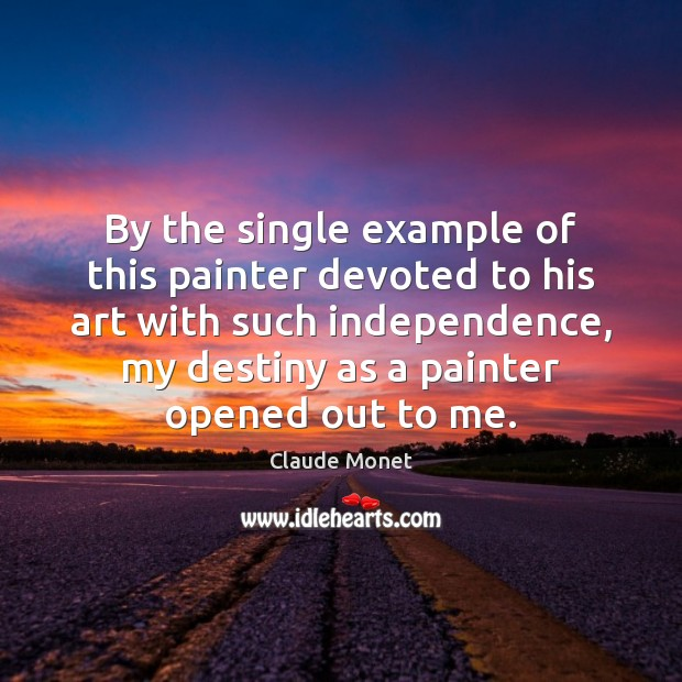By the single example of this painter devoted to his art with Claude Monet Picture Quote