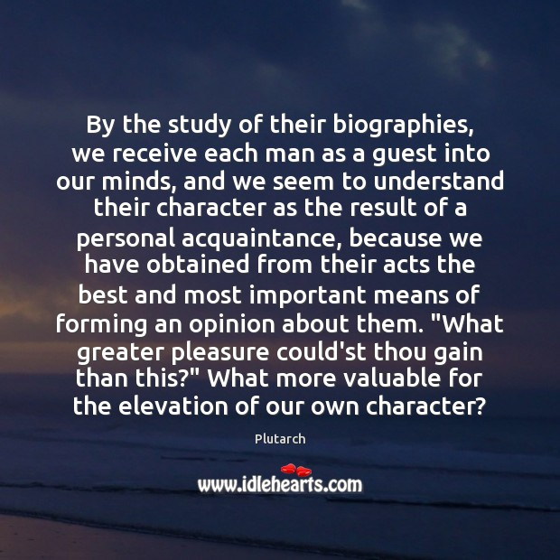 Image, By the study of their biographies, we receive each man as a