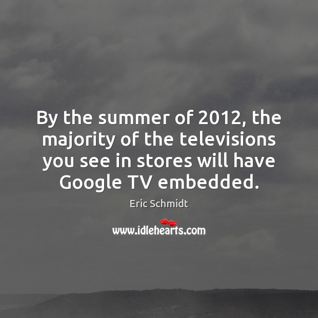 By the summer of 2012, the majority of the televisions you see in Image