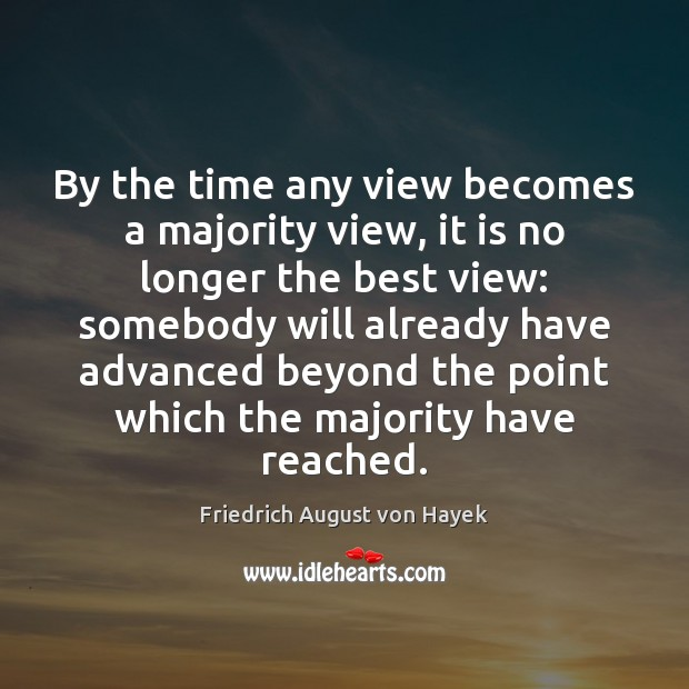 By the time any view becomes a majority view, it is no Image