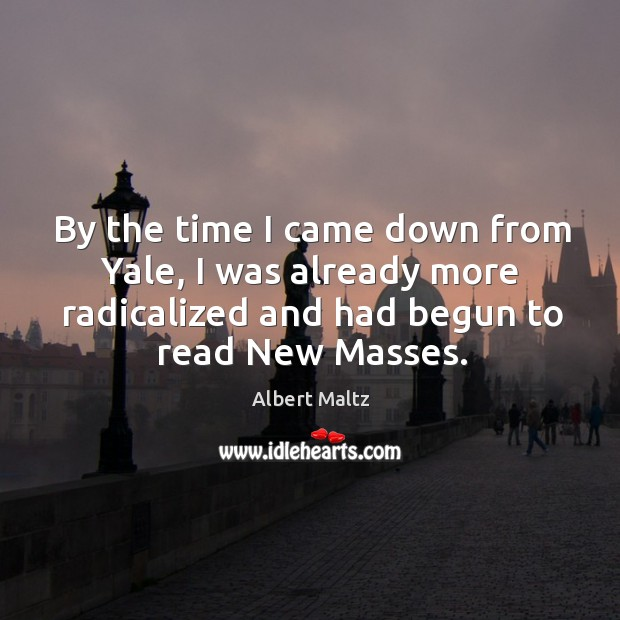 Image, By the time I came down from yale, I was already more radicalized and had begun to read new masses.