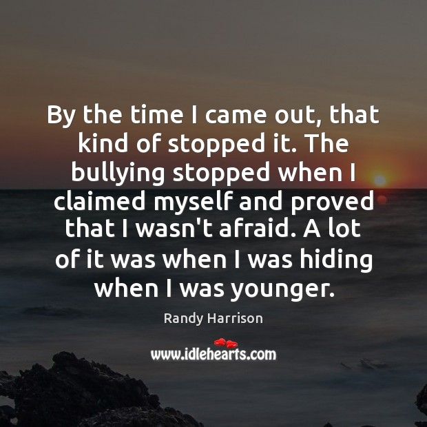 By the time I came out, that kind of stopped it. The Randy Harrison Picture Quote