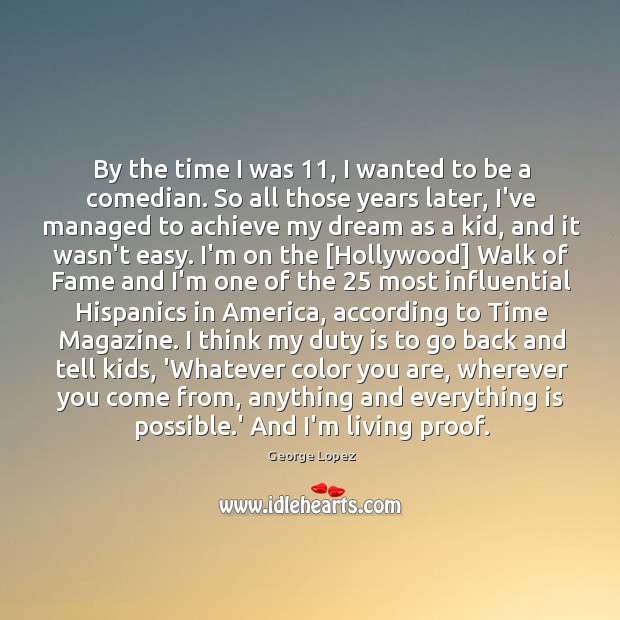 By the time I was 11, I wanted to be a comedian. So George Lopez Picture Quote