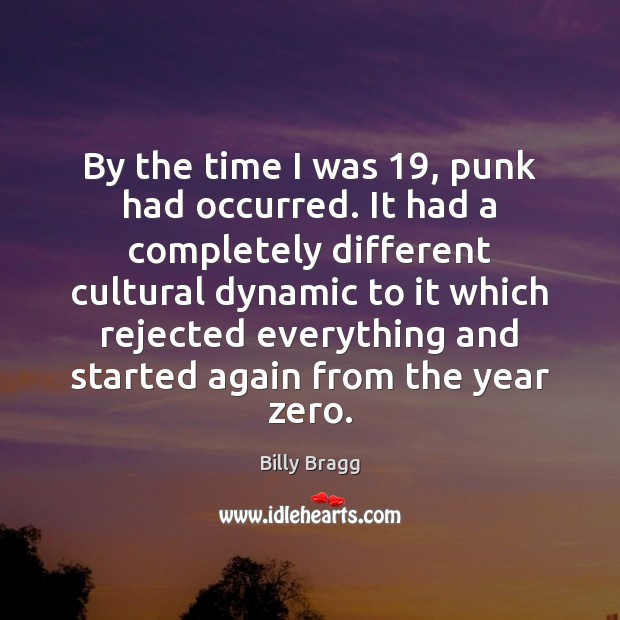 Image, By the time I was 19, punk had occurred. It had a completely