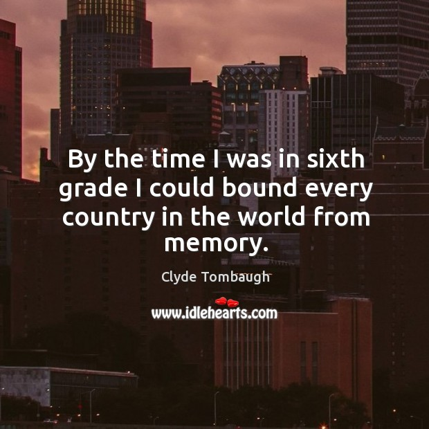 By the time I was in sixth grade I could bound every country in the world from memory. Image