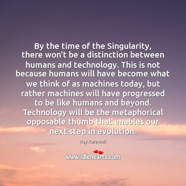 By the time of the Singularity, there won't be a distinction between Image
