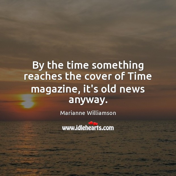 By the time something reaches the cover of Time magazine, it's old news anyway. Image