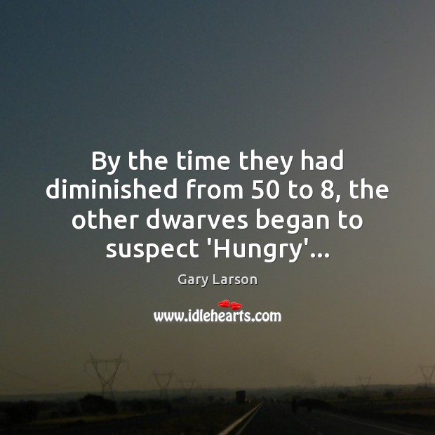 By the time they had diminished from 50 to 8, the other dwarves began Image
