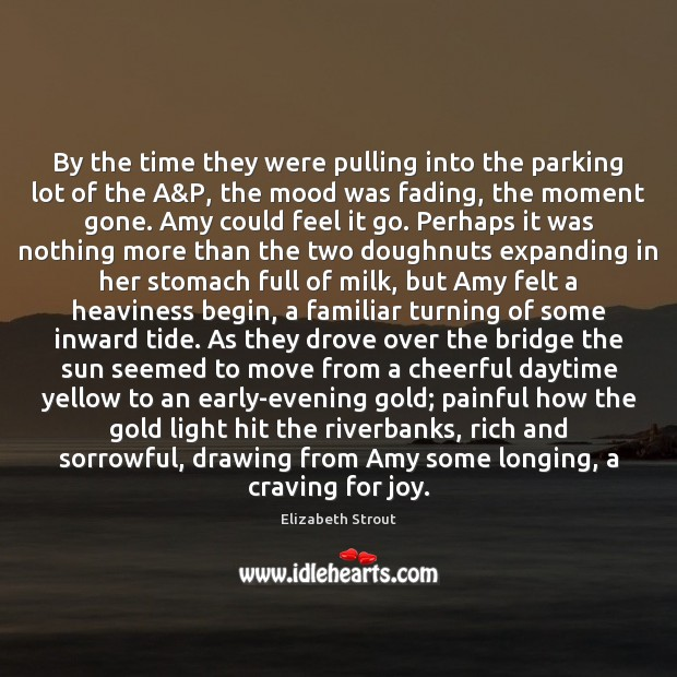 By the time they were pulling into the parking lot of the Elizabeth Strout Picture Quote
