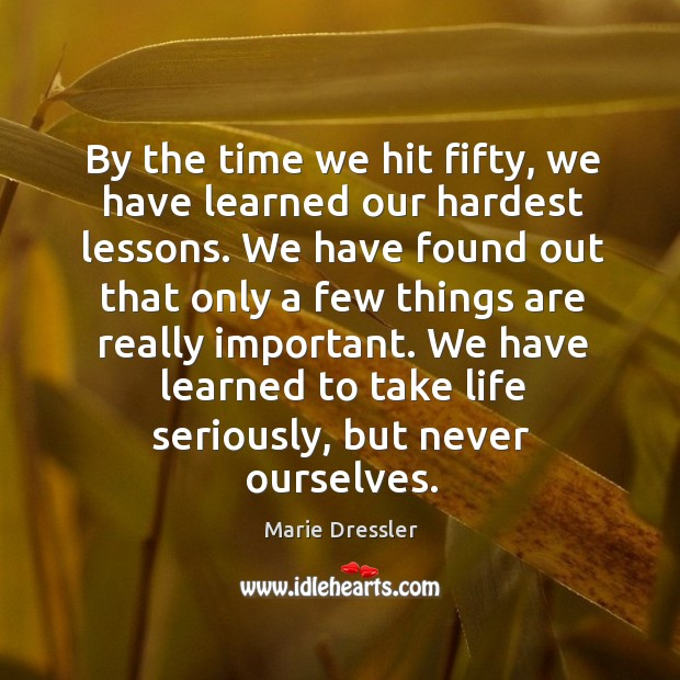 By the time we hit fifty, we have learned our hardest lessons. Image