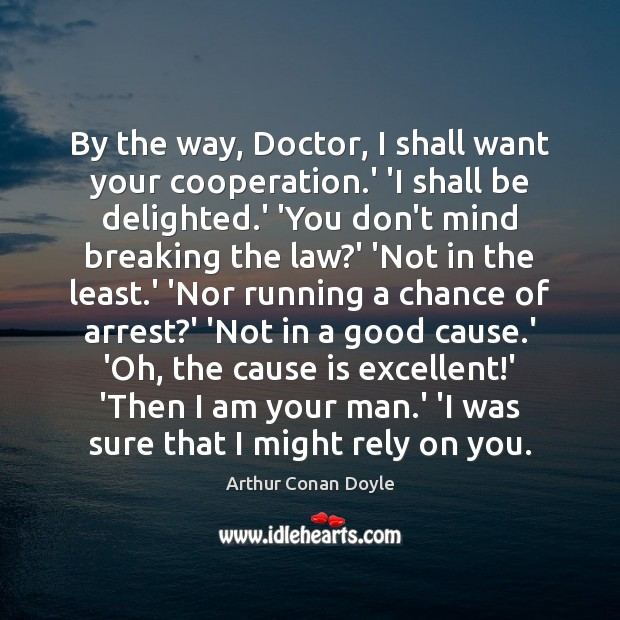 By the way, Doctor, I shall want your cooperation.' 'I shall Image