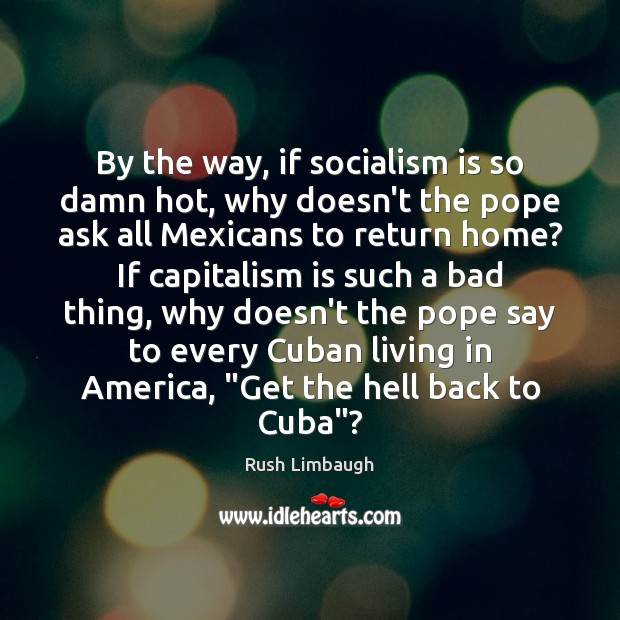 By the way, if socialism is so damn hot, why doesn't the Capitalism Quotes Image